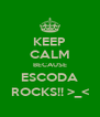 KEEP CALM BECAUSE ESCODA ROCKS!! >_< - Personalised Poster A4 size