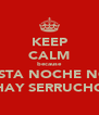 KEEP CALM because ESTA NOCHE NO HAY SERRUCHO - Personalised Poster A4 size
