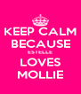 KEEP CALM BECAUSE ESTELLE LOVES MOLLIE - Personalised Poster A4 size