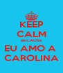 KEEP CALM BECAUSE EU AMO A  CAROLINA - Personalised Poster A4 size