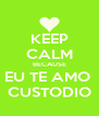 KEEP CALM BECAUSE EU TE AMO  CUSTODIO - Personalised Poster A4 size