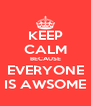 KEEP CALM BECAUSE EVERYONE IS AWSOME - Personalised Poster A4 size