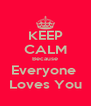 KEEP CALM Because Everyone  Loves You - Personalised Poster A4 size