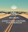 KEEP CALM BECAUSE EVERYTHING HAPPENS FOR A REASON - Personalised Poster A4 size