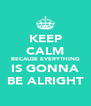 KEEP CALM BECAUSE EVERYTHING IS GONNA BE ALRIGHT - Personalised Poster A4 size