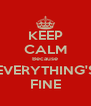 KEEP CALM Because EVERYTHING'S FINE - Personalised Poster A4 size