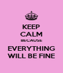 KEEP CALM BECAUSE EVERYTHING WILL BE FINE - Personalised Poster A4 size