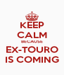 KEEP CALM BECAUSE EX-TOURO IS COMING - Personalised Poster A4 size