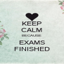 KEEP CALM BECAUSE EXAMS FINISHED - Personalised Poster A4 size