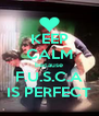 KEEP CALM because F.U.S.C.A IS PERFECT - Personalised Poster A4 size