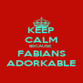 KEEP CALM BECAUSE  FABIANS ADORKABLE - Personalised Poster A4 size