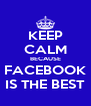KEEP CALM BECAUSE FACEBOOK IS THE BEST - Personalised Poster A4 size