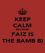 KEEP CALM BECAUSE FAIZ IS THE BAMB B) - Personalised Poster A4 size