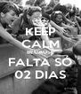 KEEP CALM BECAUSE FALTA SÓ 02 DIAS - Personalised Poster A4 size