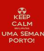 KEEP CALM BECAUSE FALTA UMA SEMANA PRA PORTO! - Personalised Poster A4 size