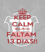 KEEP CALM BECAUSE FALTAM  13 DIAS!! - Personalised Poster A4 size