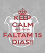 KEEP CALM BECAUSE FALTAM 15 DIAS!! - Personalised Poster A4 size