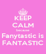 KEEP CALM because Fanytastic is FANTASTIC - Personalised Poster A4 size