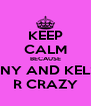 KEEP CALM BECAUSE FENNY AND KELSEY R CRAZY - Personalised Poster A4 size