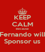 KEEP CALM Because Fernando will Sponsor us - Personalised Poster A4 size