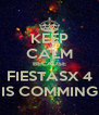 KEEP CALM BECAUSE FIESTASX 4 IS COMMING - Personalised Poster A4 size