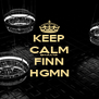 KEEP CALM BECAUSE FINN HGMN - Personalised Poster A4 size