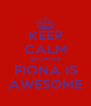 KEEP CALM BECAUSE FIONA IS AWESOME - Personalised Poster A4 size