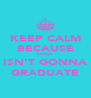 KEEP CALM BECAUSE FIONA ISN'T GONNA GRADUATE - Personalised Poster A4 size