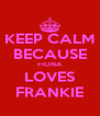 KEEP CALM BECAUSE FIONA LOVES FRANKIE - Personalised Poster A4 size
