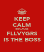 KEEP CALM BECAUSE FLLVYGRS IS THE BOSS - Personalised Poster A4 size