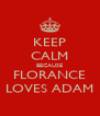 KEEP CALM BECAUSE FLORANCE LOVES ADAM - Personalised Poster A4 size