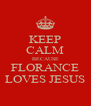 KEEP CALM BECAUSE FLORANCE LOVES JESUS - Personalised Poster A4 size