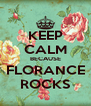 KEEP CALM BECAUSE FLORANCE ROCKS - Personalised Poster A4 size