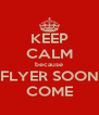 KEEP CALM because FLYER SOON COME - Personalised Poster A4 size
