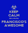 KEEP CALM BECAUSE FRANCISCO'S AWESOME - Personalised Poster A4 size