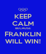 KEEP CALM BECAUSE FRANKLIN WILL WIN! - Personalised Poster A4 size
