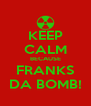 KEEP CALM BECAUSE FRANKS DA BOMB! - Personalised Poster A4 size