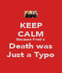 KEEP CALM Because Fred's Death was Just a Typo - Personalised Poster A4 size