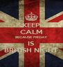 KEEP CALM BECAUSE FRIDAY IS BRITISH NIGHT - Personalised Poster A4 size