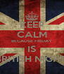 KEEP CALM BECAUSE FRIDAY IS BRITISH NIGHT! - Personalised Poster A4 size