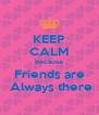KEEP CALM Because Friends are  Always there - Personalised Poster A4 size