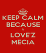 KEEP CALM BECAUSE G LOVE'Z MECIA - Personalised Poster A4 size