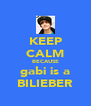 KEEP CALM BECAUSE gabi is a BILIEBER - Personalised Poster A4 size