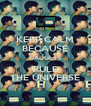 KEEP CALM BECAUSE GADGETS RULE THE UNIVERSE - Personalised Poster A4 size