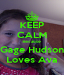 KEEP CALM Because Gage Hudson Loves Ava - Personalised Poster A4 size