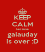 KEEP CALM because galauday is over :D - Personalised Poster A4 size