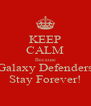 KEEP CALM Because Galaxy Defenders Stay Forever! - Personalised Poster A4 size