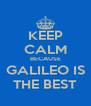 KEEP CALM BECAUSE GALILEO IS THE BEST - Personalised Poster A4 size