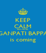 KEEP CALM BECAUSE GANPATI BAPPA is coming - Personalised Poster A4 size