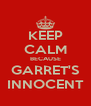 KEEP CALM BECAUSE GARRET'S INNOCENT - Personalised Poster A4 size